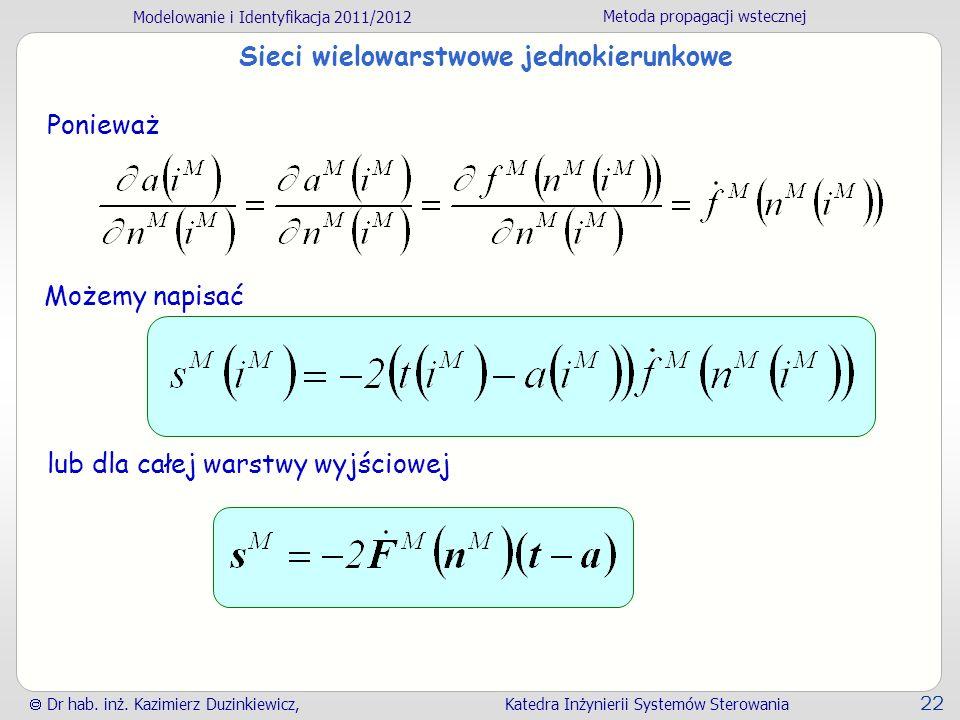 Modelowanie i Identyfikacja 2011/2012 Metoda propagacji wstecznej Dr hab. inż. Kazimierz Duzinkiewicz, Katedra Inżynierii Systemów Sterowania 22 Sieci