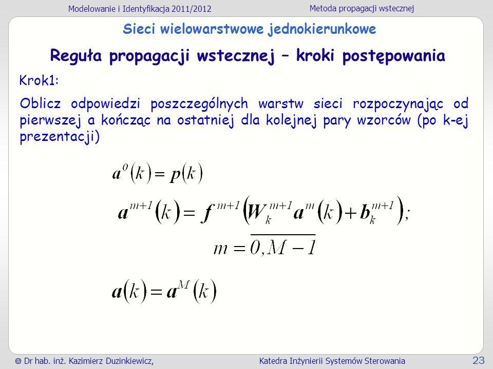 Modelowanie i Identyfikacja 2011/2012 Metoda propagacji wstecznej Dr hab. inż. Kazimierz Duzinkiewicz, Katedra Inżynierii Systemów Sterowania 23 Sieci