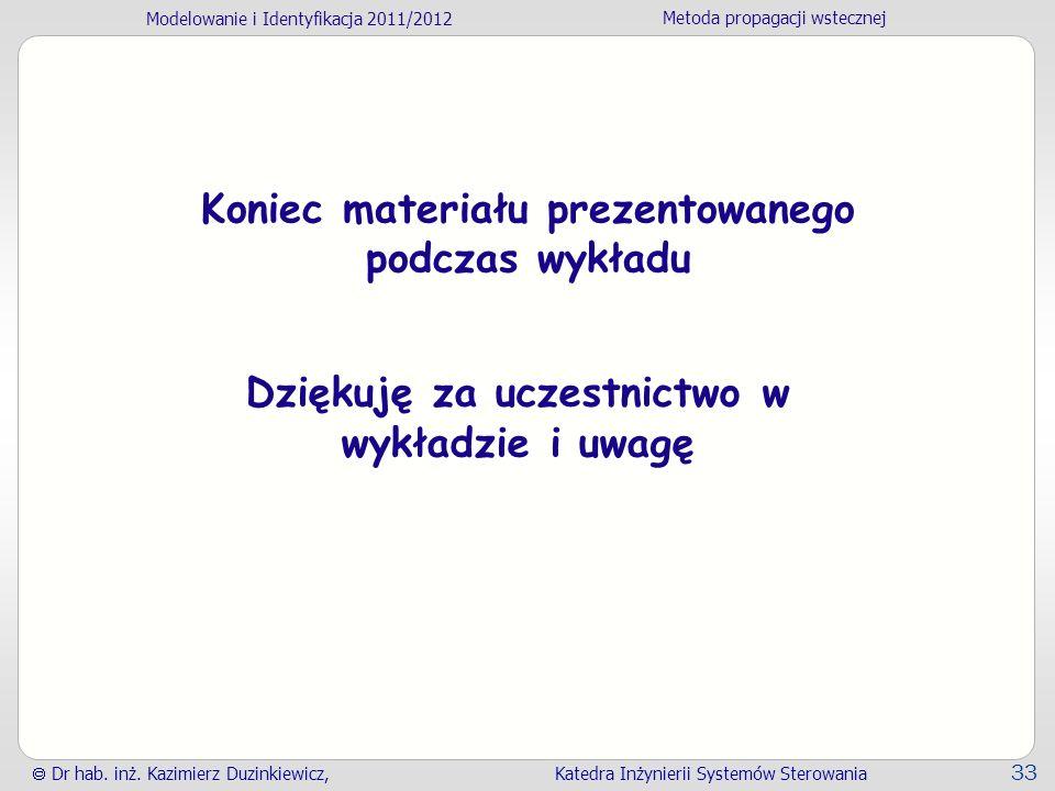 Modelowanie i Identyfikacja 2011/2012 Metoda propagacji wstecznej Dr hab. inż. Kazimierz Duzinkiewicz, Katedra Inżynierii Systemów Sterowania 33 Konie