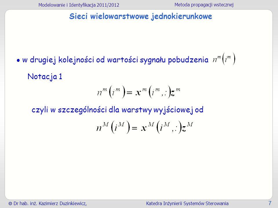 Modelowanie i Identyfikacja 2011/2012 Metoda propagacji wstecznej Dr hab. inż. Kazimierz Duzinkiewicz, Katedra Inżynierii Systemów Sterowania 7 Sieci