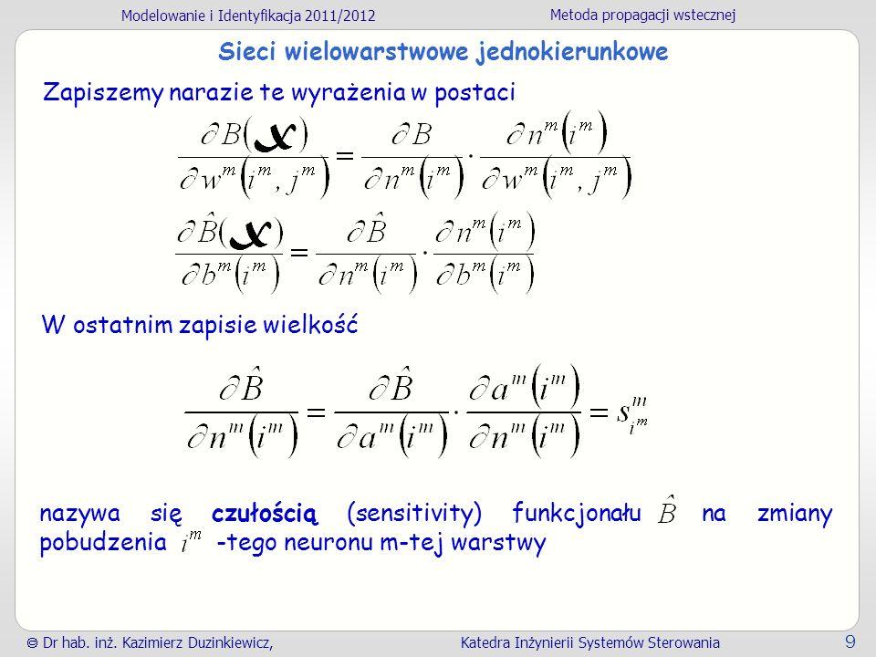 Modelowanie i Identyfikacja 2011/2012 Metoda propagacji wstecznej Dr hab. inż. Kazimierz Duzinkiewicz, Katedra Inżynierii Systemów Sterowania 9 nazywa