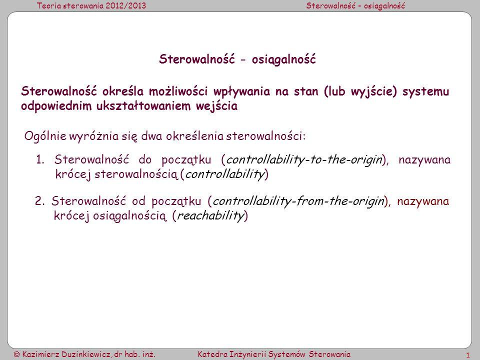 Teoria sterowania 2012/2013Sterowalność - osiągalność Kazimierz Duzinkiewicz, dr hab.