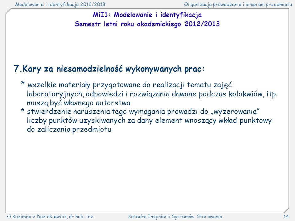 Modelowanie i identyfikacja 2012/2013Organizacja prowadzenia i program przedmiotu Kazimierz Duzinkiewicz, dr hab.