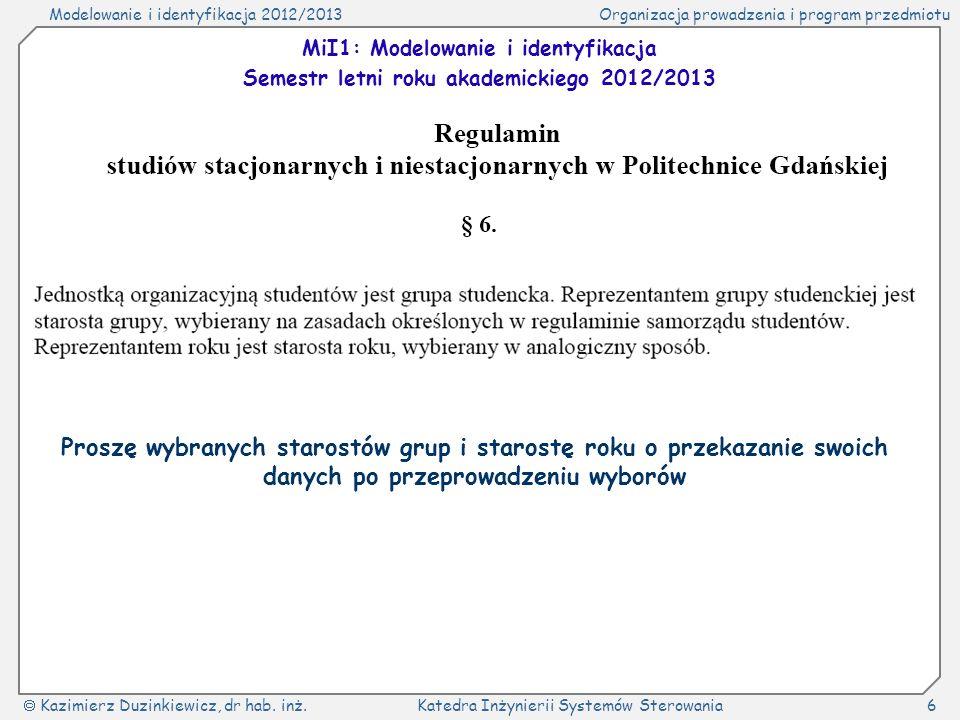 Modelowanie i identyfikacja 2012/2013Organizacja prowadzenia i program przedmiotu Kazimierz Duzinkiewicz, dr hab. inż.Katedra Inżynierii Systemów Ster