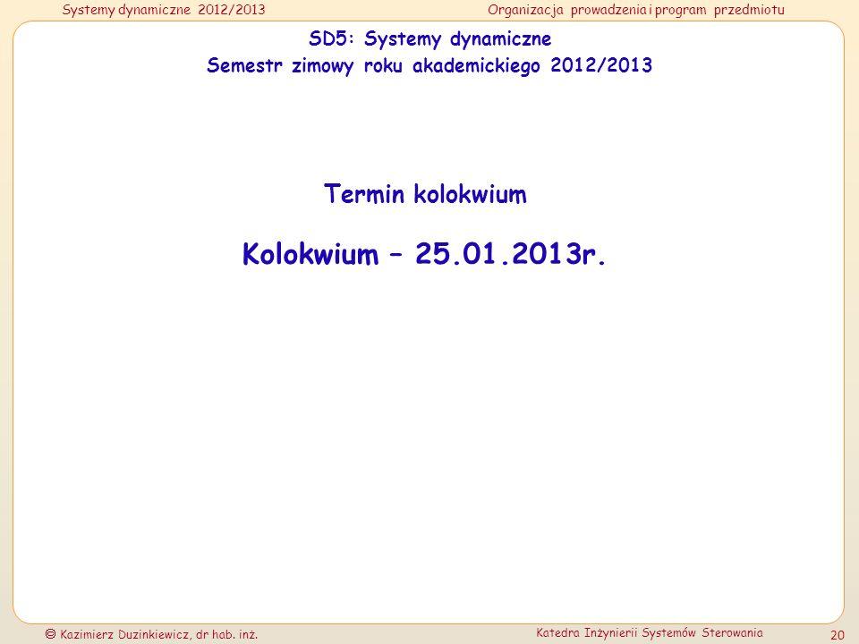 Systemy dynamiczne 2012/2013Organizacja prowadzenia i program przedmiotu Kazimierz Duzinkiewicz, dr hab. inż. Katedra Inżynierii Systemów Sterowania 2