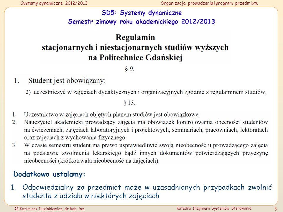 Systemy dynamiczne 2012/2013Organizacja prowadzenia i program przedmiotu Kazimierz Duzinkiewicz, dr hab. inż. Katedra Inżynierii Systemów Sterowania 5