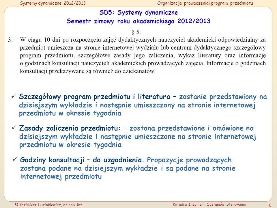 Systemy dynamiczne 2012/2013Organizacja prowadzenia i program przedmiotu Kazimierz Duzinkiewicz, dr hab. inż. Katedra Inżynierii Systemów Sterowania 6