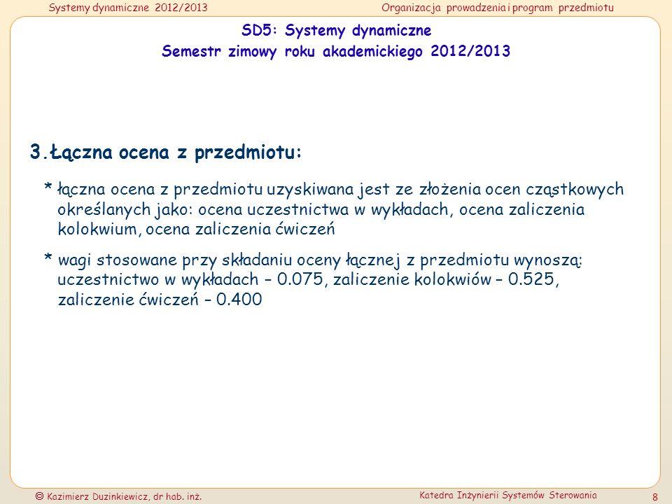 Systemy dynamiczne 2012/2013Organizacja prowadzenia i program przedmiotu Kazimierz Duzinkiewicz, dr hab. inż. Katedra Inżynierii Systemów Sterowania 8