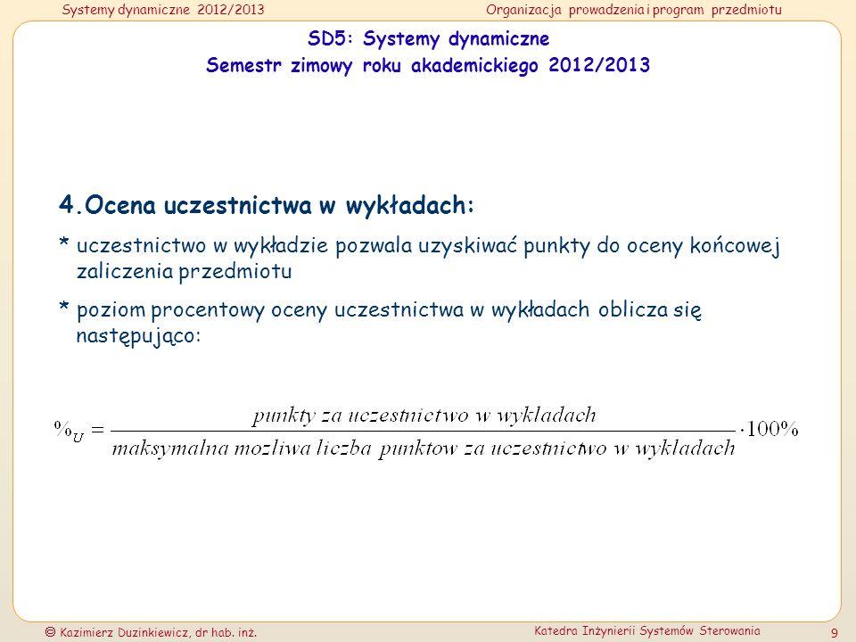 Systemy dynamiczne 2012/2013Organizacja prowadzenia i program przedmiotu Kazimierz Duzinkiewicz, dr hab. inż. Katedra Inżynierii Systemów Sterowania 9