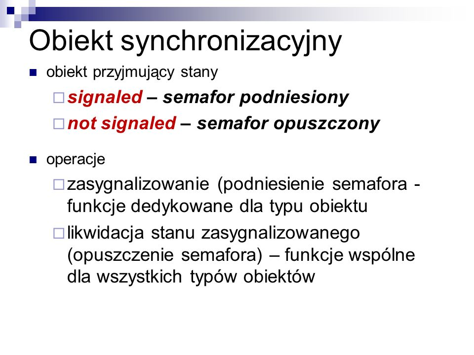 Obiekt synchronizacyjny obiekt przyjmujący stany signaled – semafor podniesiony not signaled – semafor opuszczony operacje zasygnalizowanie (podniesie
