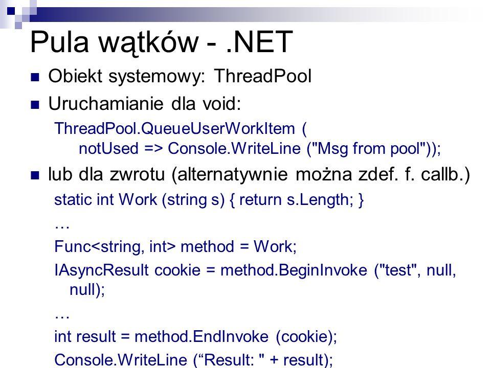 Pula wątków -.NET Obiekt systemowy: ThreadPool Uruchamianie dla void: ThreadPool.QueueUserWorkItem ( notUsed => Console.WriteLine (