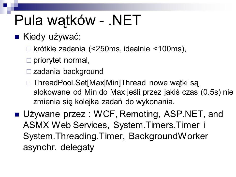 Pula wątków -.NET Kiedy używać: krótkie zadania (<250ms, idealnie <100ms), priorytet normal, zadania background ThreadPool.Set[Max|Min]Thread nowe wąt