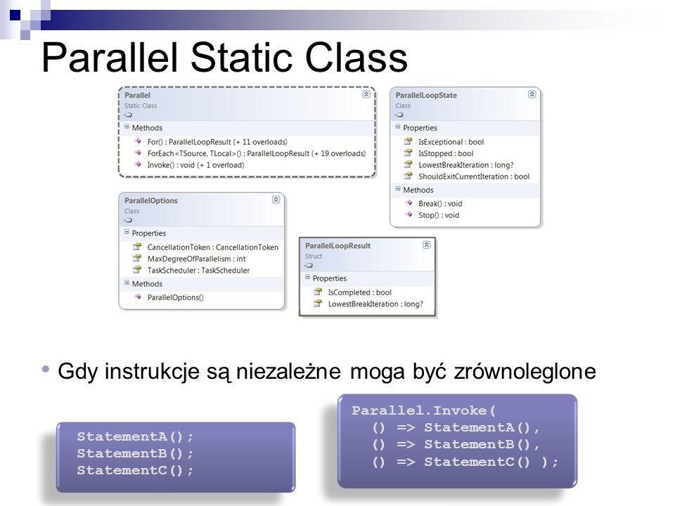 Parallel Static Class Gdy instrukcje są niezależne moga być zrównoleglone StatementA(); StatementB(); StatementC(); StatementA(); StatementB(); Statem