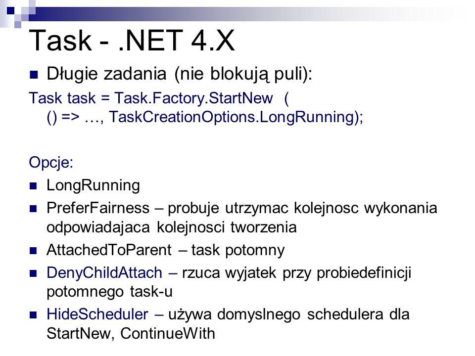 Task -.NET 4.X Długie zadania (nie blokują puli): Task task = Task.Factory.StartNew ( () => …, TaskCreationOptions.LongRunning); Opcje: LongRunning Pr
