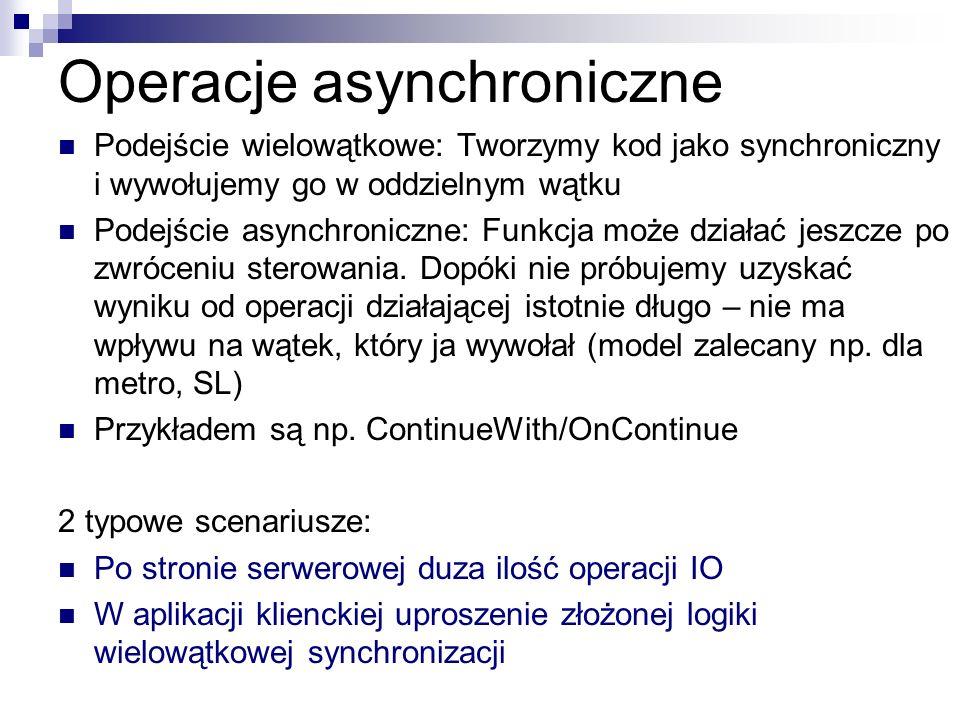 Operacje asynchroniczne Podejście wielowątkowe: Tworzymy kod jako synchroniczny i wywołujemy go w oddzielnym wątku Podejście asynchroniczne: Funkcja m