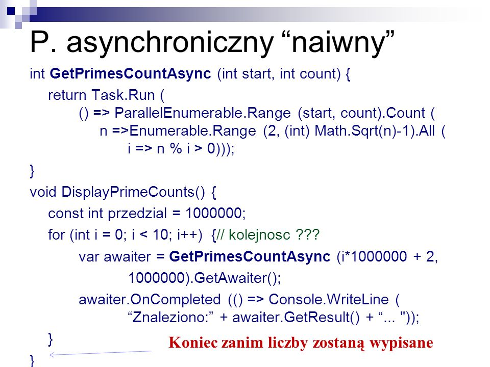 P. asynchroniczny naiwny int GetPrimesCountAsync (int start, int count) { return Task.Run ( () => ParallelEnumerable.Range (start, count).Count ( n =>