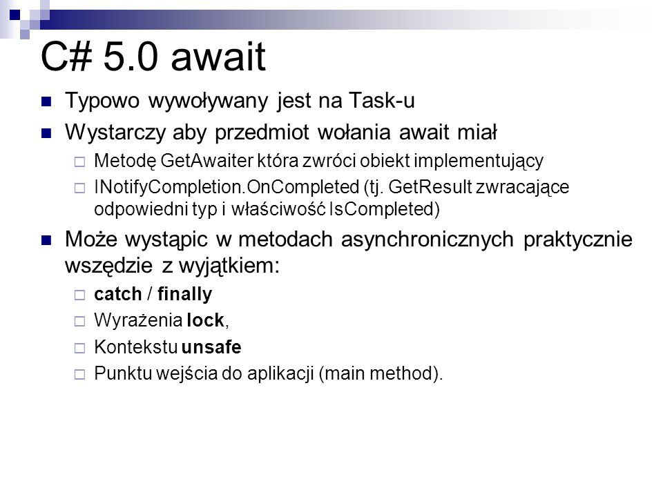 C# 5.0 await Typowo wywoływany jest na Task-u Wystarczy aby przedmiot wołania await miał Metodę GetAwaiter która zwróci obiekt implementujący INotifyC