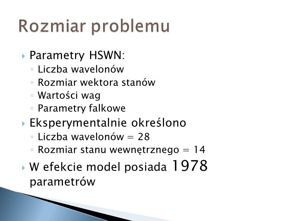 Parametry HSWN: Liczba wavelonów Rozmiar wektora stanów Wartości wag Parametry falkowe Eksperymentalnie określono Liczba wavelonów = 28 Rozmiar stanu