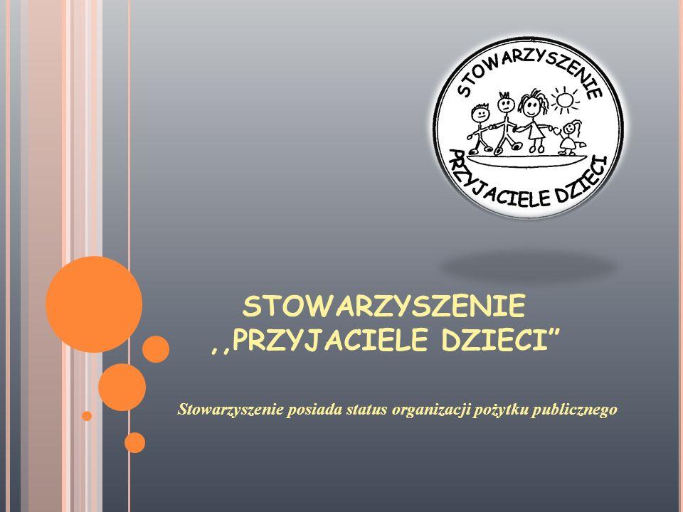 STOWARZYSZENIE,,PRZYJACIELE DZIECI Stowarzyszenie posiada status organizacji pożytku publicznego