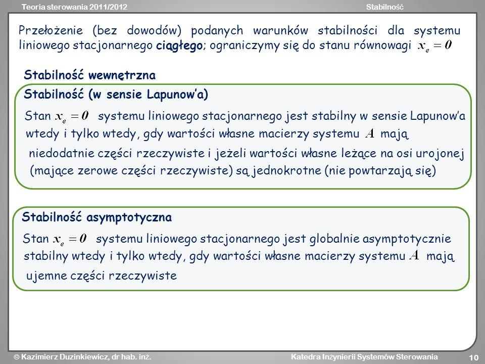 Teoria sterowania 2011/2012Stabilno ść Kazimierz Duzinkiewicz, dr hab. in ż. Katedra In ż ynierii Systemów Sterowania 10 Przełożenie (bez dowodów) pod