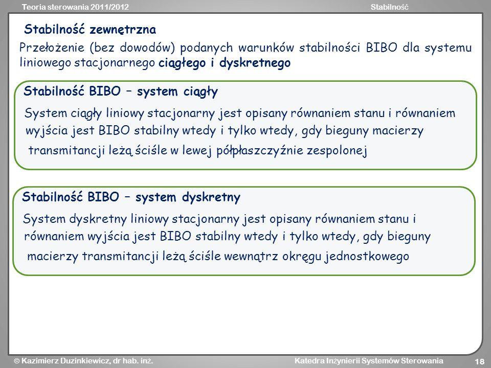 Teoria sterowania 2011/2012Stabilno ść Kazimierz Duzinkiewicz, dr hab. in ż. Katedra In ż ynierii Systemów Sterowania 18 Stabilność zewnętrzna Przełoż