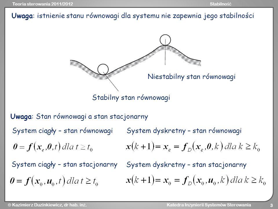 Teoria sterowania 2011/2012Stabilno ść Kazimierz Duzinkiewicz, dr hab. in ż. Katedra In ż ynierii Systemów Sterowania 3 Uwaga: istnienie stanu równowa