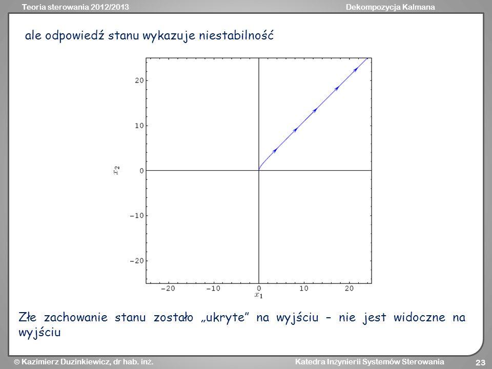 Teoria sterowania 2012/2013Dekompozycja Kalmana Kazimierz Duzinkiewicz, dr hab. in ż. Katedra In ż ynierii Systemów Sterowania 23 ale odpowiedź stanu