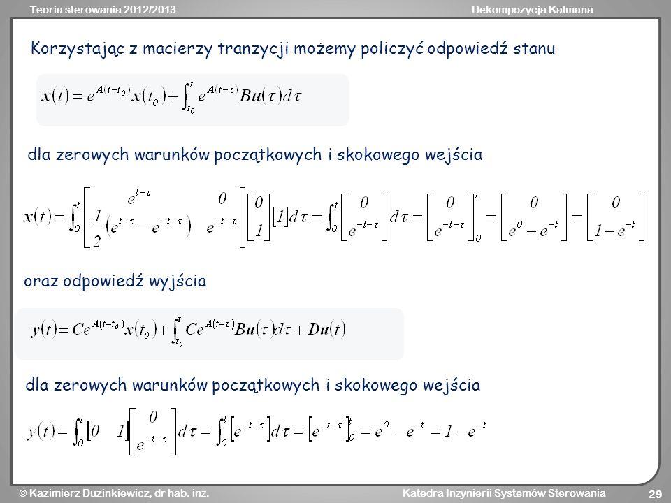 Teoria sterowania 2012/2013Dekompozycja Kalmana Kazimierz Duzinkiewicz, dr hab. in ż. Katedra In ż ynierii Systemów Sterowania 29 Korzystając z macier