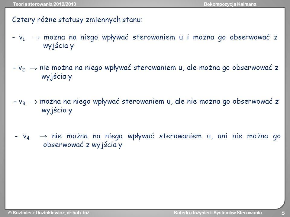 Teoria sterowania 2012/2013Dekompozycja Kalmana Kazimierz Duzinkiewicz, dr hab. in ż. Katedra In ż ynierii Systemów Sterowania 5 Cztery różne statusy