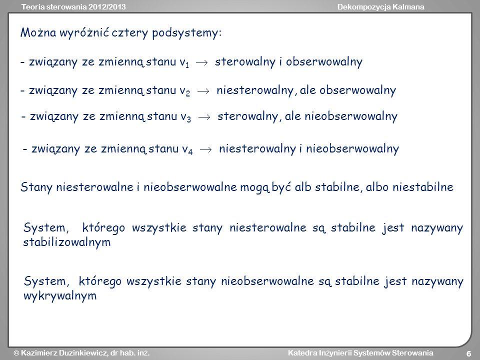 Teoria sterowania 2012/2013Dekompozycja Kalmana Kazimierz Duzinkiewicz, dr hab. in ż. Katedra In ż ynierii Systemów Sterowania 6 Można wyróżnić cztery