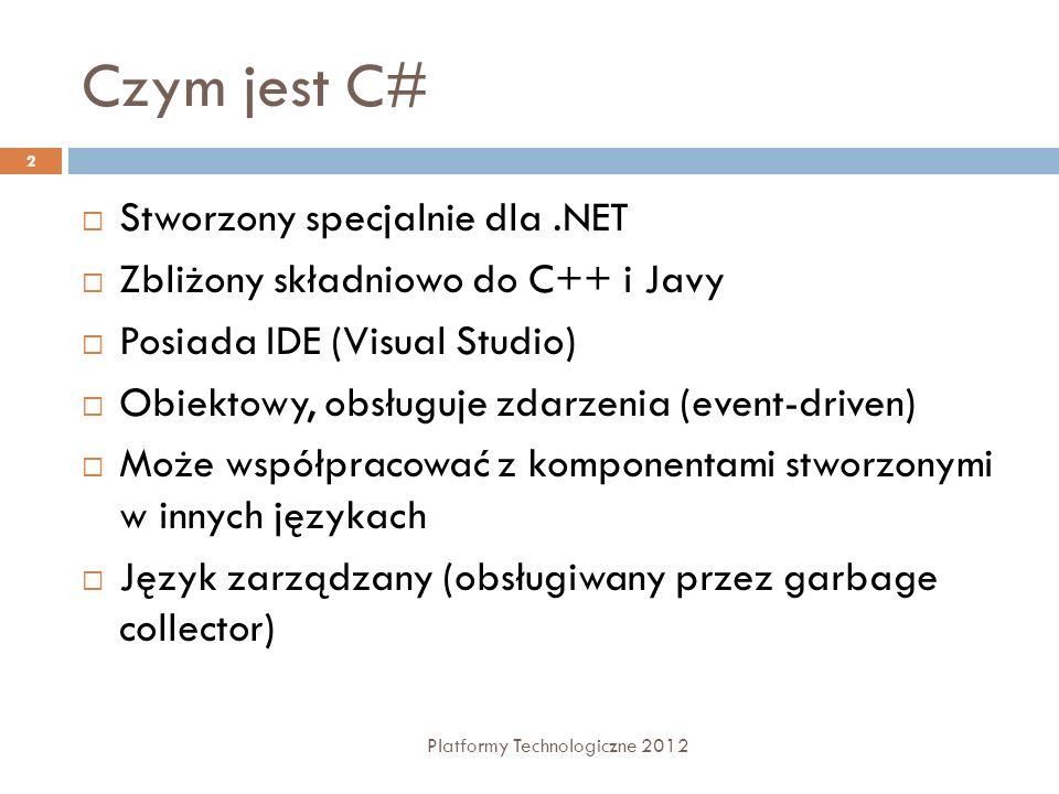 Struktura programu // Namespace Declaration using System; namespace MyProgram { // helper class class OutputClass { string myString; // Constructor public OutputClass(string inputString) { myString = inputString; } // Instance Method public void printString() { Console.WriteLine( {0} , myString); } 3 Platformy Technologiczne 2012 // Program start class class InteractiveWelcome { // Main begins program execution.