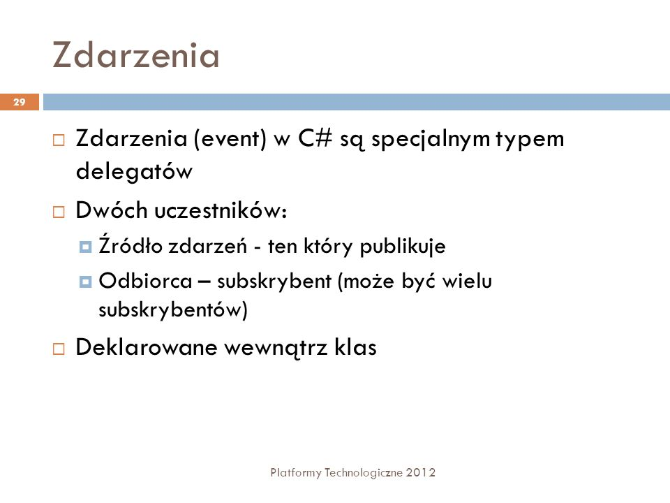 Zdarzenia Platformy Technologiczne 2012 29 Zdarzenia (event) w C# są specjalnym typem delegatów Dwóch uczestników: Źródło zdarzeń - ten który publikuj