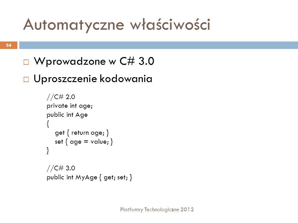 Automatyczne właściwości Platformy Technologiczne 2012 34 Wprowadzone w C# 3.0 Uproszczenie kodowania //C# 2.0 private int age; public int Age { get {