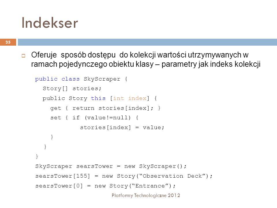 Indekser Platformy Technologiczne 2012 35 Oferuje sposób dostępu do kolekcji wartości utrzymywanych w ramach pojedynczego obiektu klasy – parametry ja