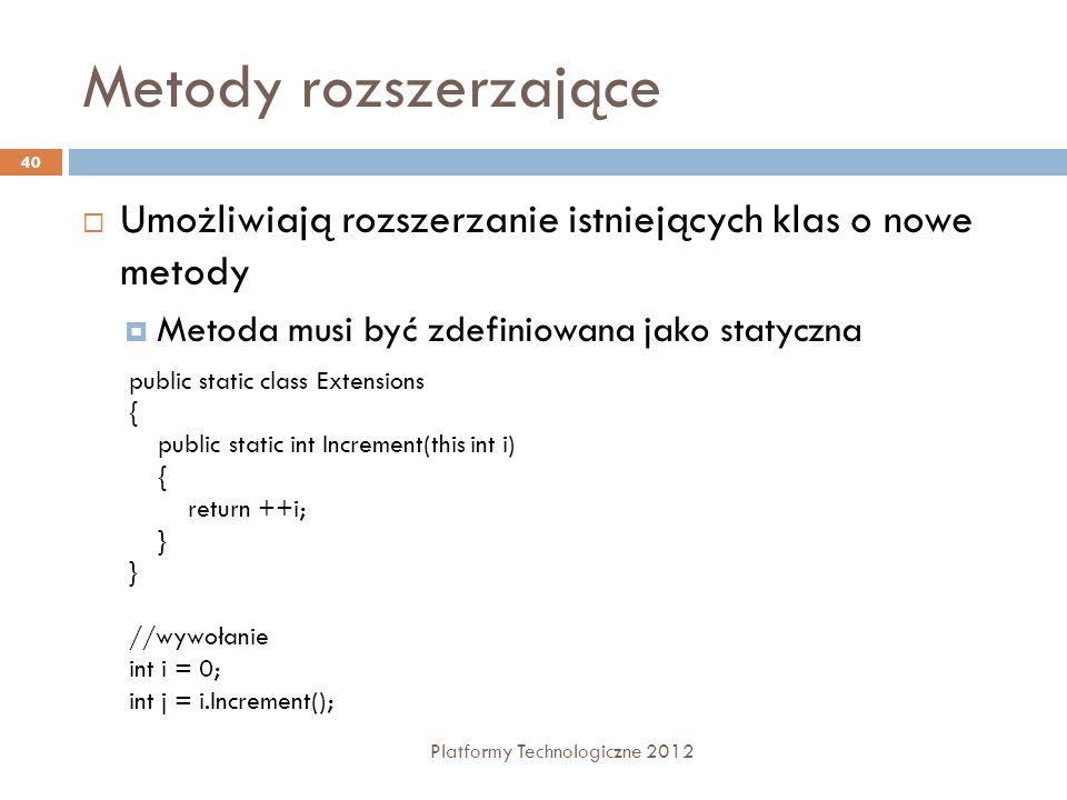 Metody rozszerzające Platformy Technologiczne 2012 40 Umożliwiają rozszerzanie istniejących klas o nowe metody Metoda musi być zdefiniowana jako staty