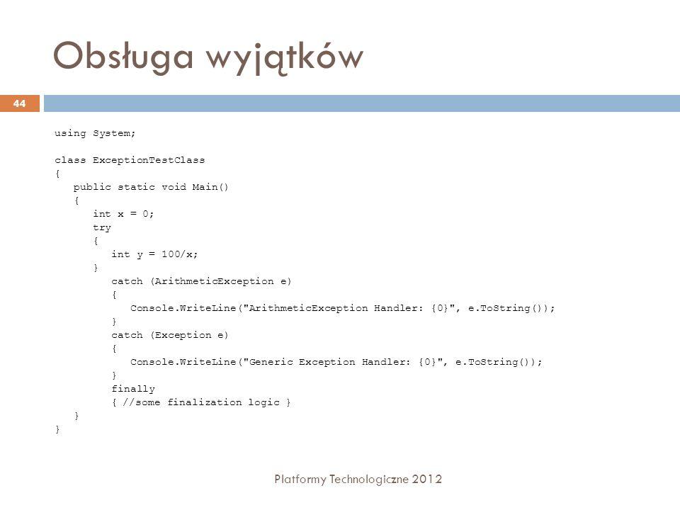 Obsługa wyjątków Platformy Technologiczne 2012 44 using System; class ExceptionTestClass { public static void Main() { int x = 0; try { int y = 100/x;
