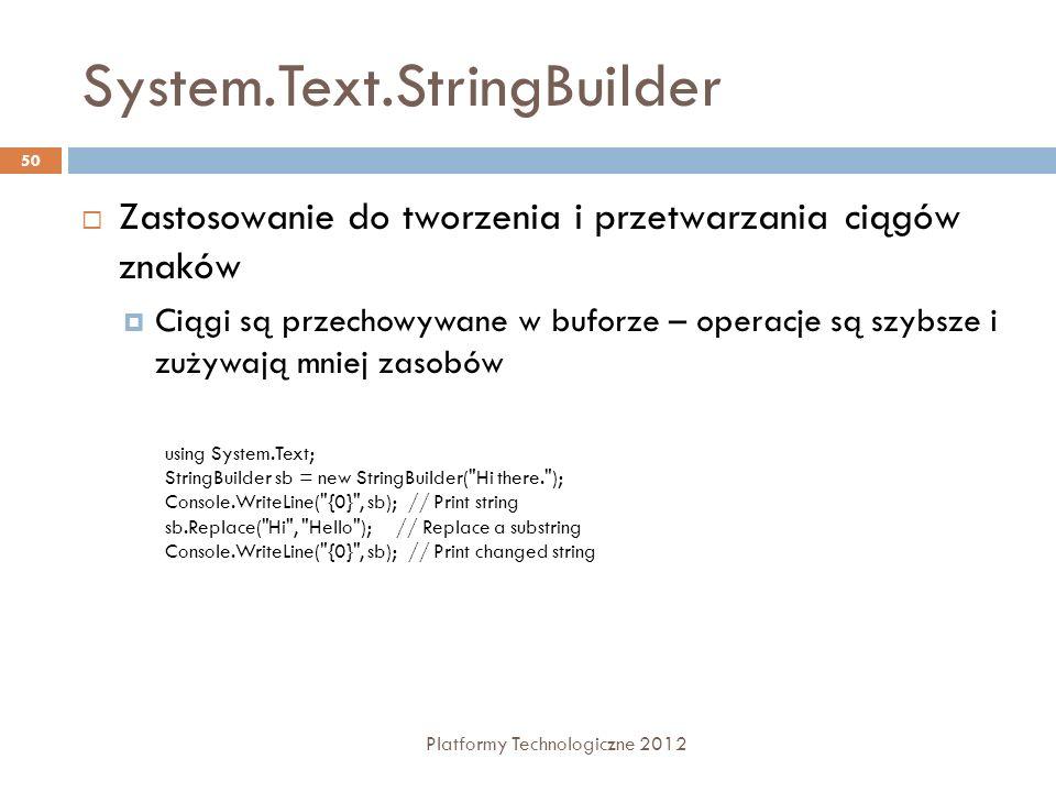 System.Text.StringBuilder Platformy Technologiczne 2012 50 Zastosowanie do tworzenia i przetwarzania ciągów znaków Ciągi są przechowywane w buforze –