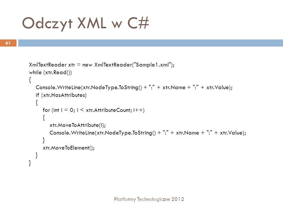 Odczyt XML w C# Platformy Technologiczne 2012 61 XmlTextReader xtr = new XmlTextReader(