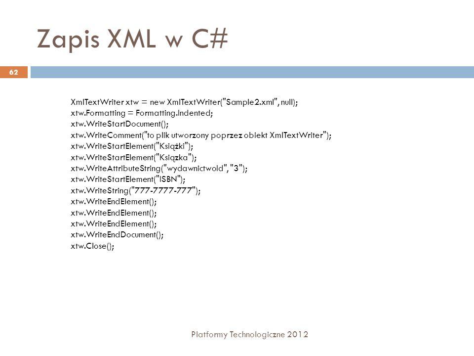 Zapis XML w C# Platformy Technologiczne 2012 62 XmlTextWriter xtw = new XmlTextWriter(