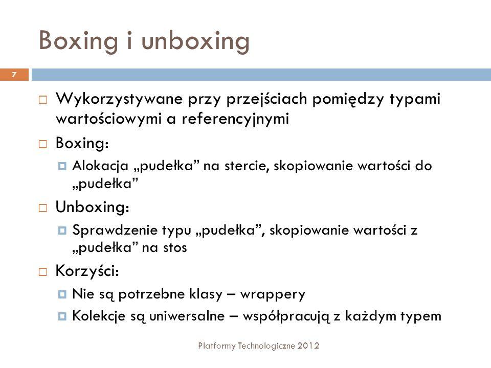 Boxing i unboxing Platformy Technologiczne 2012 7 Wykorzystywane przy przejściach pomiędzy typami wartościowymi a referencyjnymi Boxing: Alokacja pude
