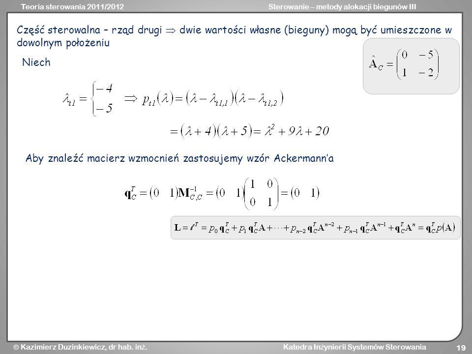 Teoria sterowania 2011/2012Sterowanie – metody alokacji biegunów III Kazimierz Duzinkiewicz, dr hab.