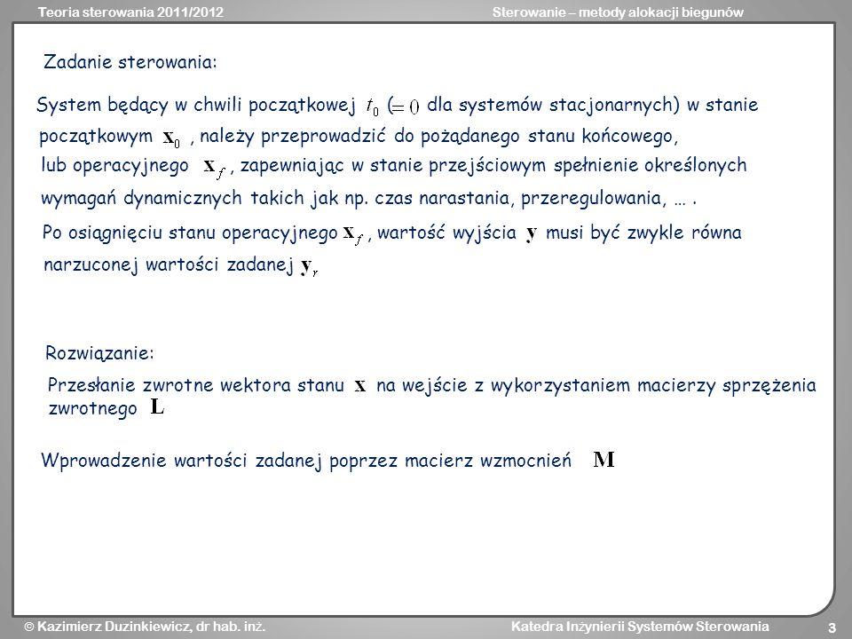 Teoria sterowania 2011/2012Sterowanie – metody alokacji biegunów Kazimierz Duzinkiewicz, dr hab. in ż. Katedra In ż ynierii Systemów Sterowania 3 Syst