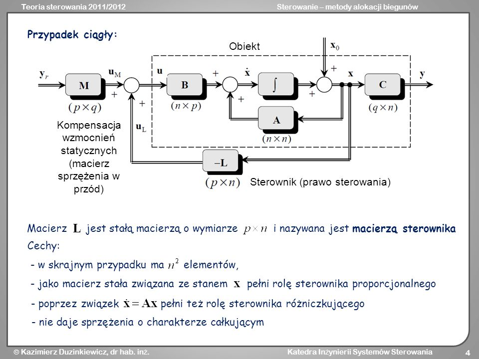 Teoria sterowania 2011/2012Sterowanie – metody alokacji biegunów Kazimierz Duzinkiewicz, dr hab. in ż. Katedra In ż ynierii Systemów Sterowania 4 Obie
