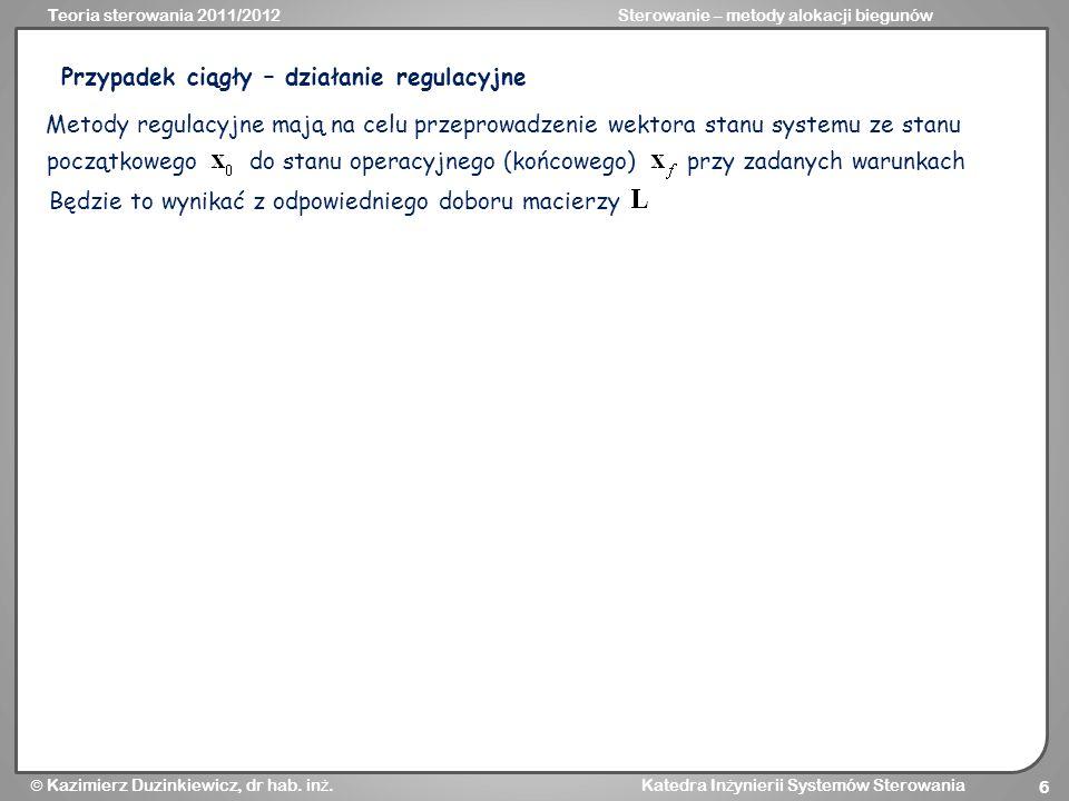 Teoria sterowania 2011/2012Sterowanie – metody alokacji biegunów Kazimierz Duzinkiewicz, dr hab. in ż. Katedra In ż ynierii Systemów Sterowania 6 Przy