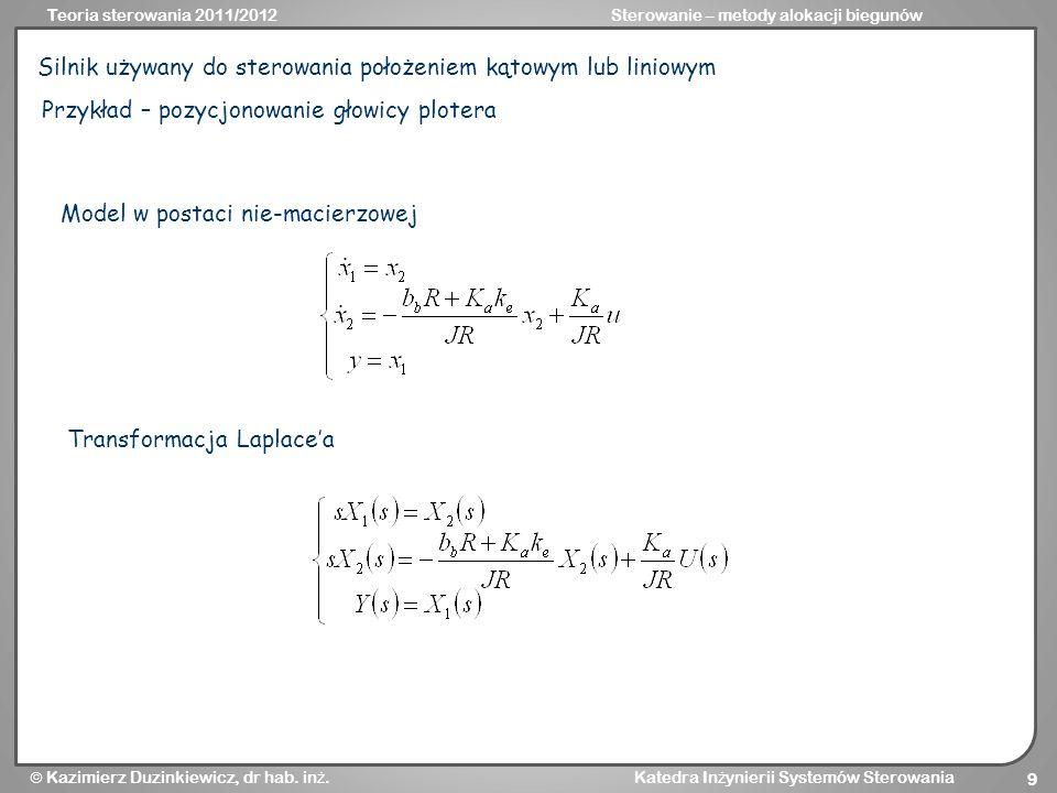 Teoria sterowania 2011/2012Sterowanie – metody alokacji biegunów Kazimierz Duzinkiewicz, dr hab. in ż. Katedra In ż ynierii Systemów Sterowania 9 Siln