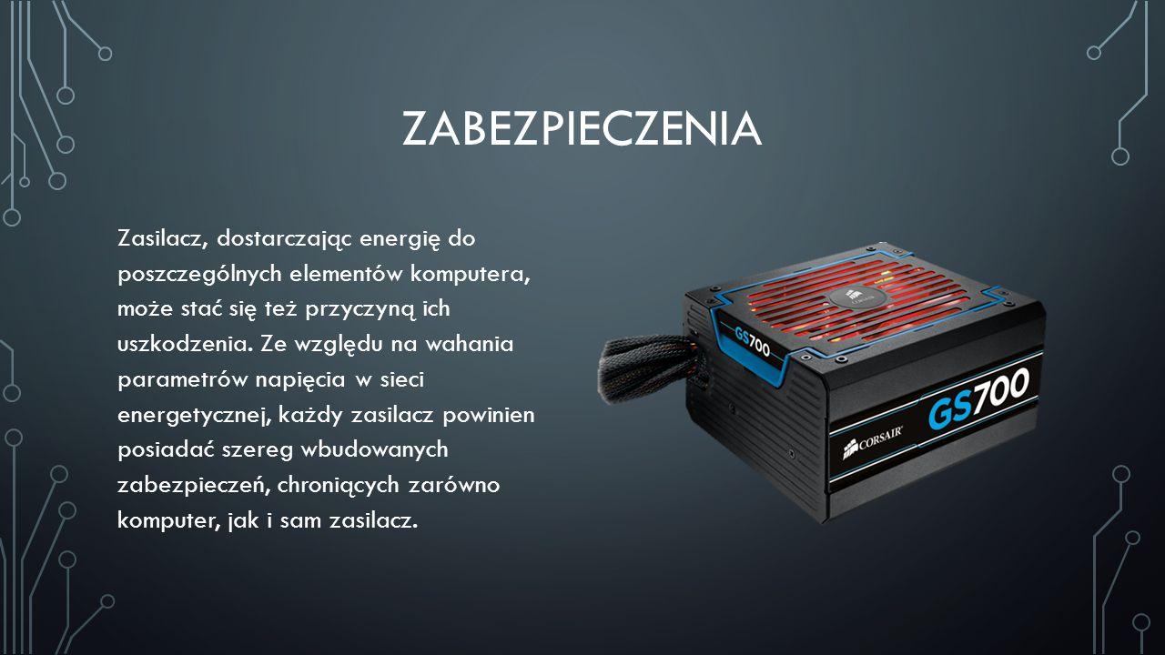 ZABEZPIECZENIA Zasilacz, dostarczając energię do poszczególnych elementów komputera, może stać się też przyczyną ich uszkodzenia. Ze względu na wahani