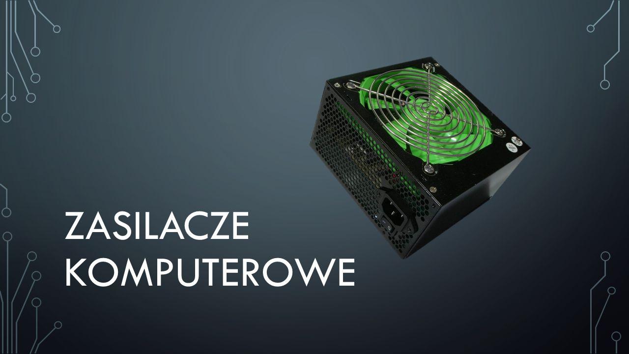 ZASILACZ KOMPUTEROWY Zasilacz komputera urządzenie, które służy do przetwarzania napięcia zmiennego dostarczanego z sieci energetycznej 220-240V na niskie napięcia stałe, niezbędne do pracy komponentów komputera.