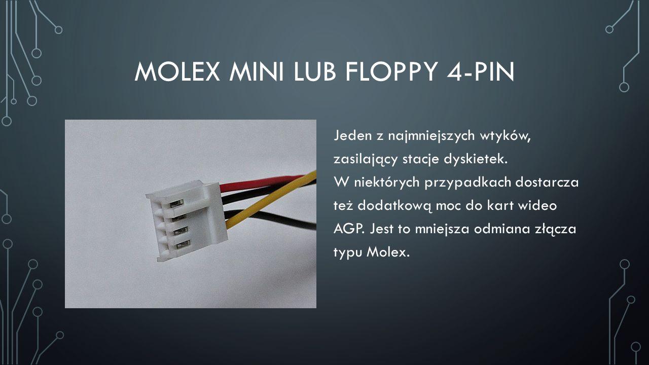 MOLEX MINI LUB FLOPPY 4-PIN Jeden z najmniejszych wtyków, zasilający stacje dyskietek. W niektórych przypadkach dostarcza też dodatkową moc do kart wi