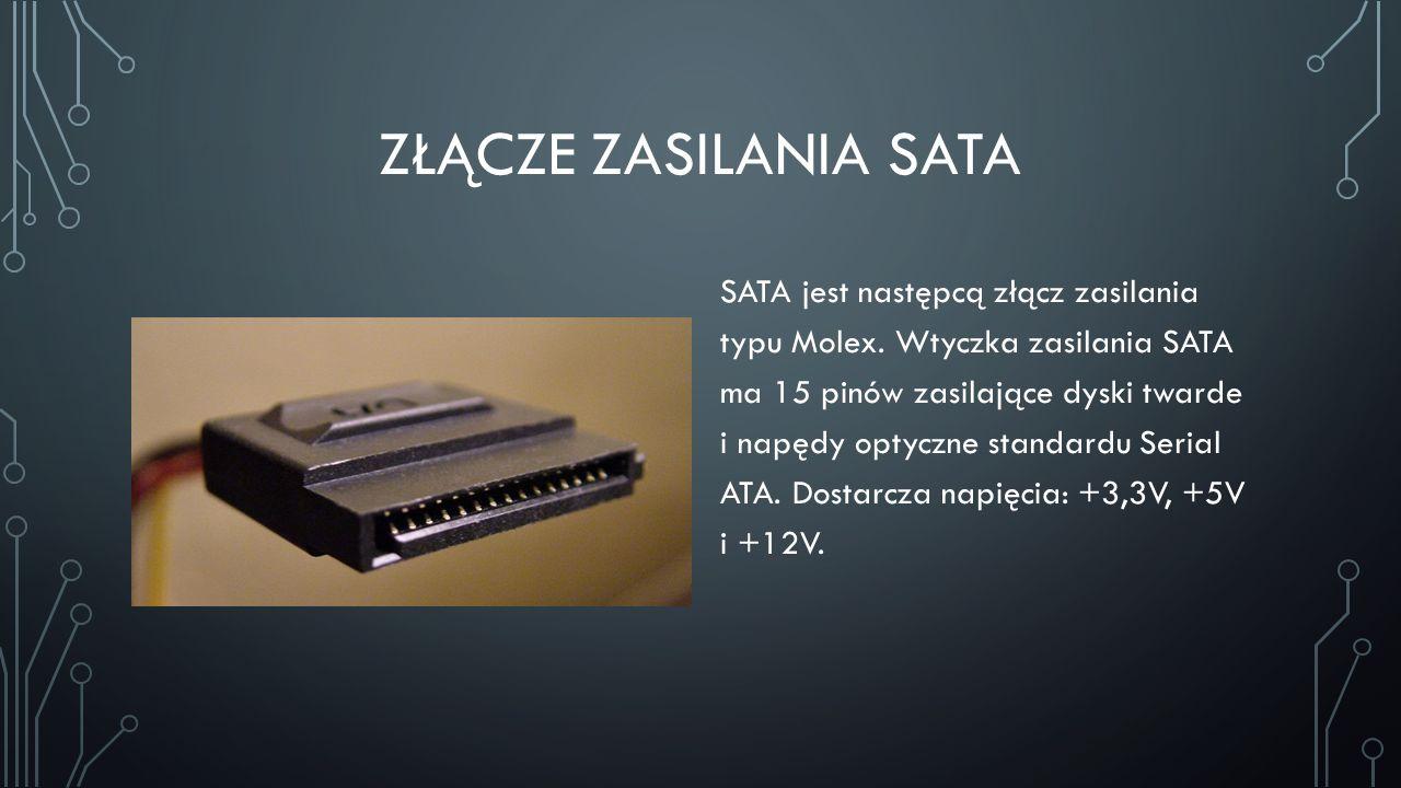 ZŁĄCZE ZASILANIA SATA SATA jest następcą złącz zasilania typu Molex. Wtyczka zasilania SATA ma 15 pinów zasilające dyski twarde i napędy optyczne stan