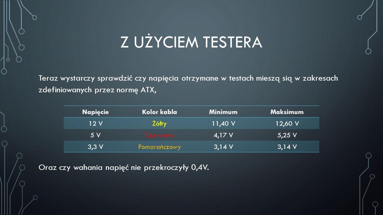 Z UŻYCIEM TESTERA Teraz wystarczy sprawdzić czy napięcia otrzymane w testach mieszą sią w zakresach zdefiniowanych przez normę ATX, Oraz czy wahania n